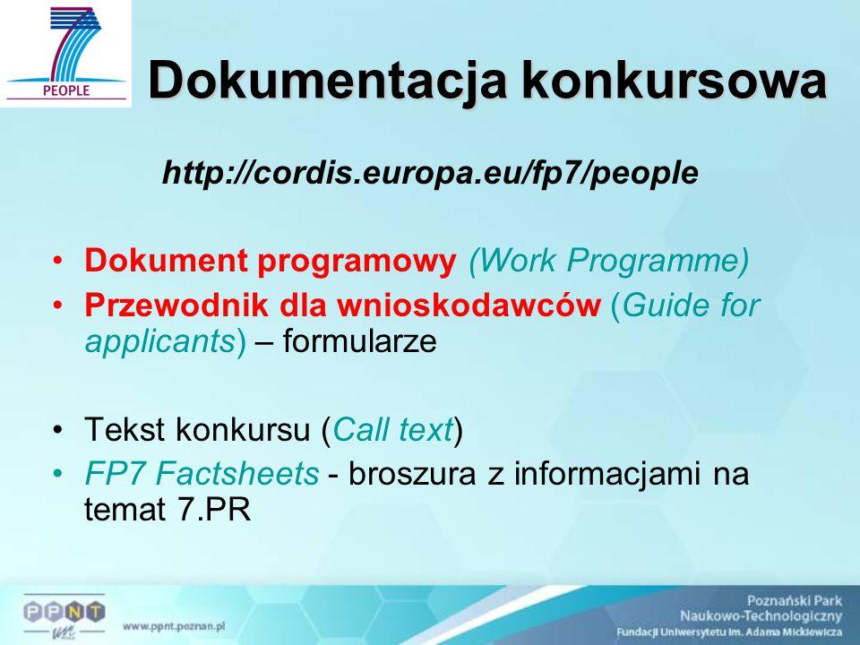 Dokumentacja konkursowa Dokumentacja konkursowa http://cordis.europa.eu/fp7/people Dokument programowy (Work Programme) Przewodnik dla wnioskodawców (Guide for applicants) – formularze Tekst konkursu (Call text) FP7 Factsheets - broszura z informacjami na temat 7.PR