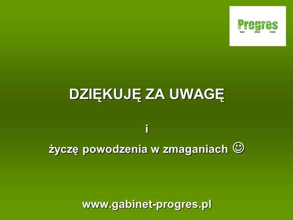 DZIĘKUJĘ ZA UWAGĘ i życzę powodzenia w zmaganiach życzę powodzenia w zmaganiach www.gabinet-progres.pl