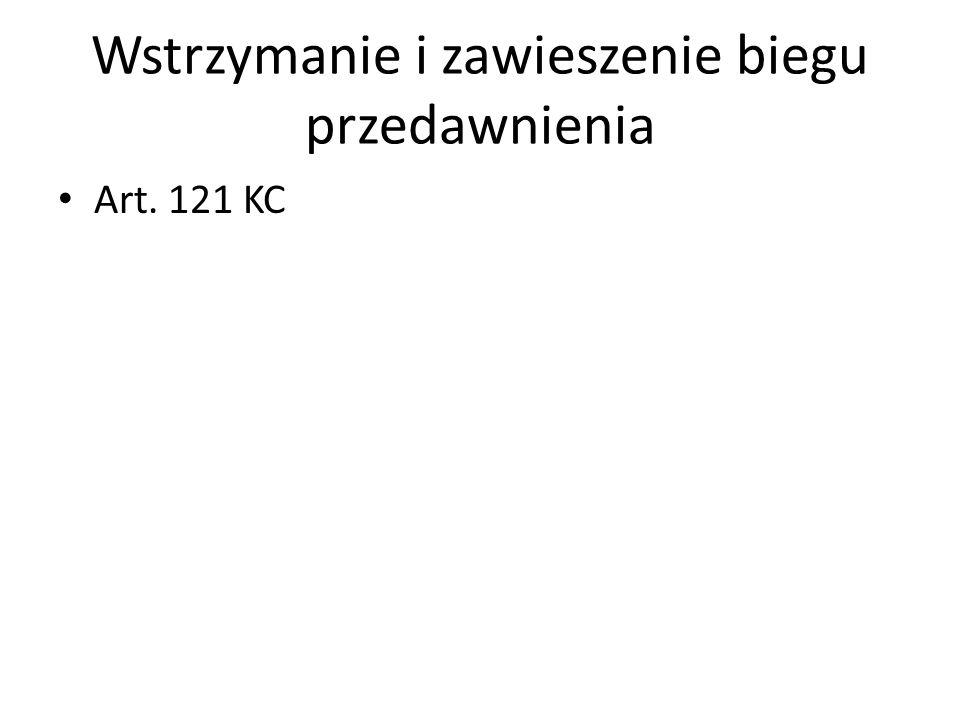 Wstrzymanie i zawieszenie biegu przedawnienia Art. 121 KC
