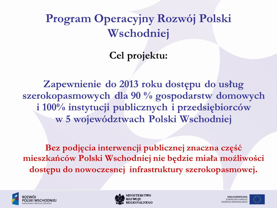 Oś II – Infrastruktura społeczeństwa informacyjnego II.1 Sieć szerokopasmowa Polski Wschodniej W ramach osi realizowany będzie KOMPLEKSOWY PROJEKT obejmujący 5 województw Polski Wschodniej.