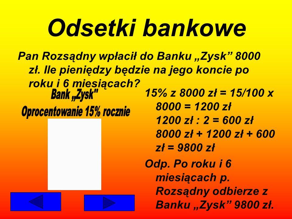 Odsetki bankowe Jeżeli wpłacimy pieniądze do banku i od- bierzemy je dopiero po roku, to oprócz wypłaconych pieniędzy otrzymamy do- datkowo pewną kwot