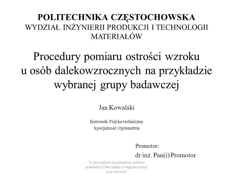 Procedury pomiaru ostrości wzroku u osób dalekowzrocznych na przykładzie wybranej grupy badawczej Jan Kowalski Kierunek: Fizyka techniczna Specjalność