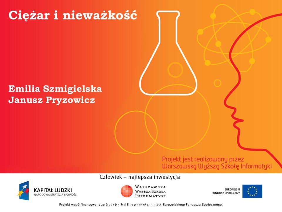 Ciężar i nieważkość Emilia Szmigielska Janusz Pryzowicz informatyka + 2