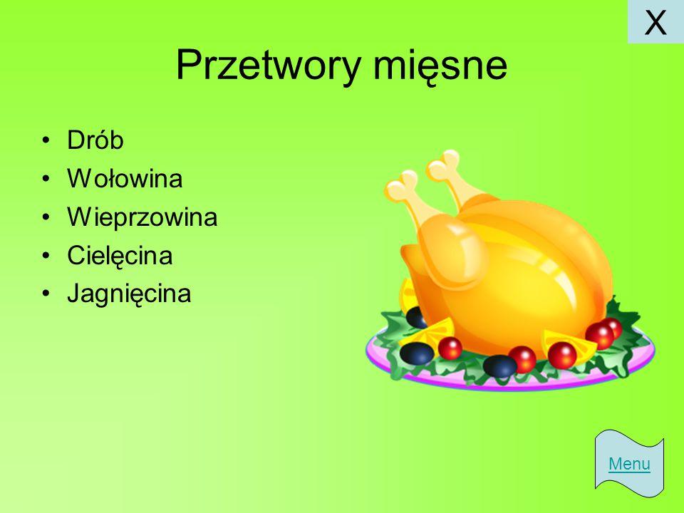 Przetwory mięsne Drób Wołowina Wieprzowina Cielęcina Jagnięcina Menu X