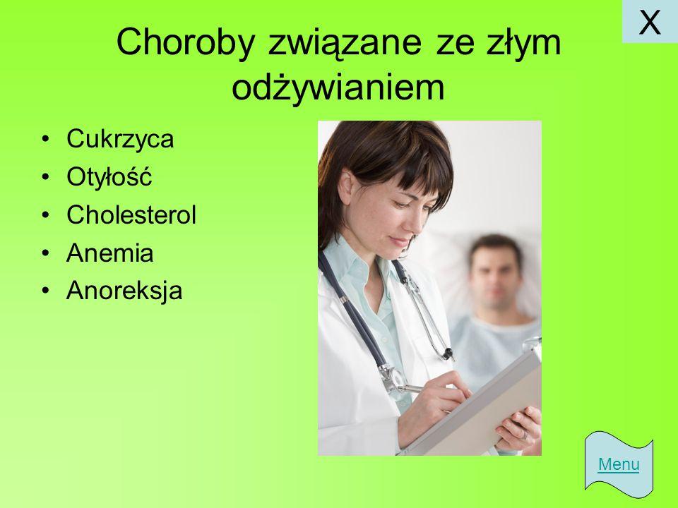 Choroby związane ze złym odżywianiem Cukrzyca Otyłość Cholesterol Anemia Anoreksja Menu X