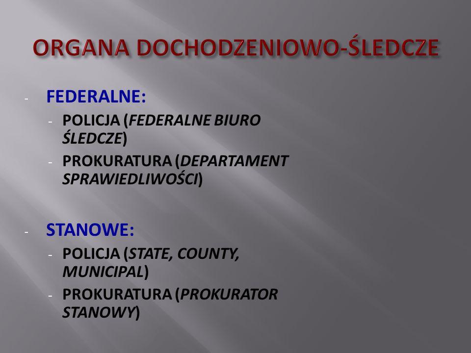 - FEDERALNE: - POLICJA (FEDERALNE BIURO ŚLEDCZE) - PROKURATURA (DEPARTAMENT SPRAWIEDLIWOŚCI) - STANOWE: - POLICJA (STATE, COUNTY, MUNICIPAL) - PROKURA