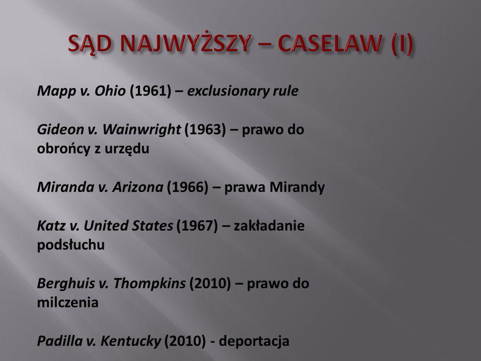 Mapp v. Ohio (1961) – exclusionary rule Gideon v. Wainwright (1963) – prawo do obrońcy z urzędu Miranda v. Arizona (1966) – prawa Mirandy Katz v. Unit