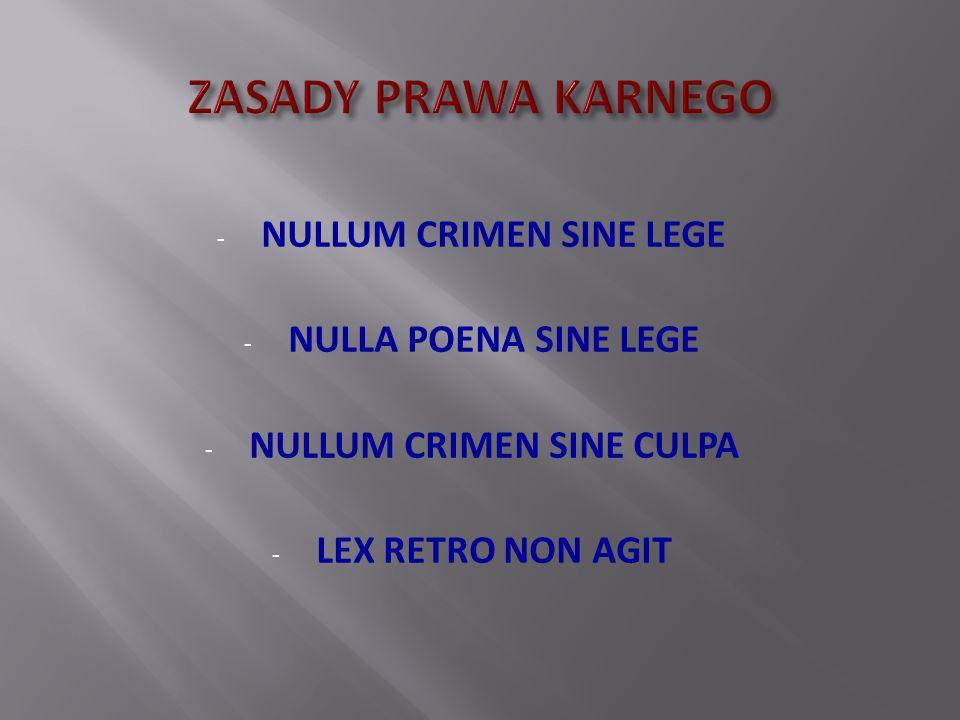 - NULLUM CRIMEN SINE LEGE - NULLA POENA SINE LEGE - NULLUM CRIMEN SINE CULPA - LEX RETRO NON AGIT