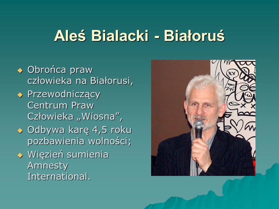 """Aleś Bialacki - Białoruś  Obrońca praw człowieka na Białorusi,  Przewodniczący Centrum Praw Człowieka """"Wiosna ,  Odbywa karę 4,5 roku pozbawienia wolności;  Więzień sumienia Amnesty International."""