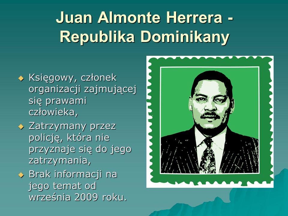 Juan Almonte Herrera - Republika Dominikany  Księgowy, członek organizacji zajmującej się prawami człowieka,  Zatrzymany przez policję, która nie przyznaje się do jego zatrzymania,  Brak informacji na jego temat od września 2009 roku.