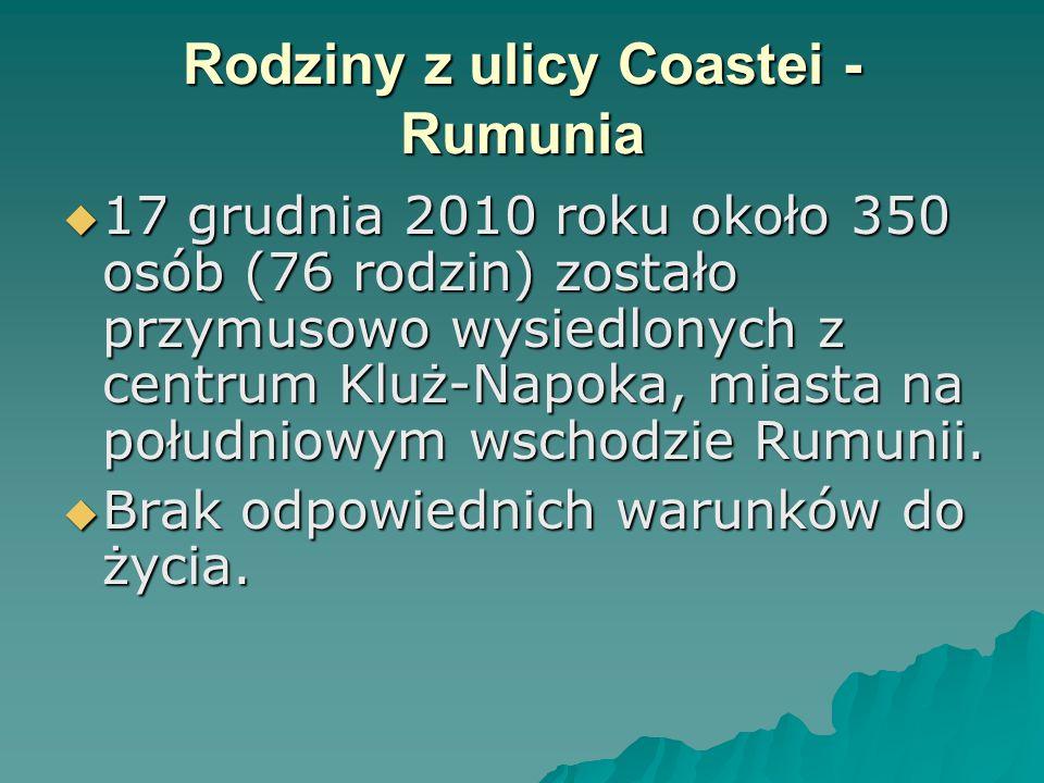 Rodziny z ulicy Coastei - Rumunia  17 grudnia 2010 roku około 350 osób (76 rodzin) zostało przymusowo wysiedlonych z centrum Kluż-Napoka, miasta na południowym wschodzie Rumunii.