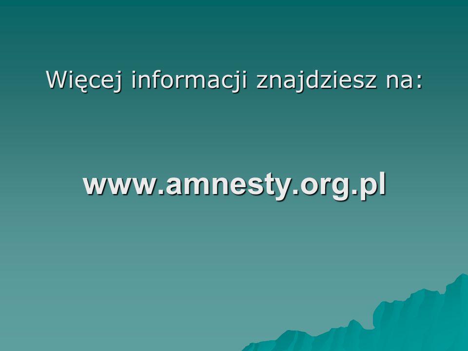 Więcej informacji znajdziesz na: www.amnesty.org.pl