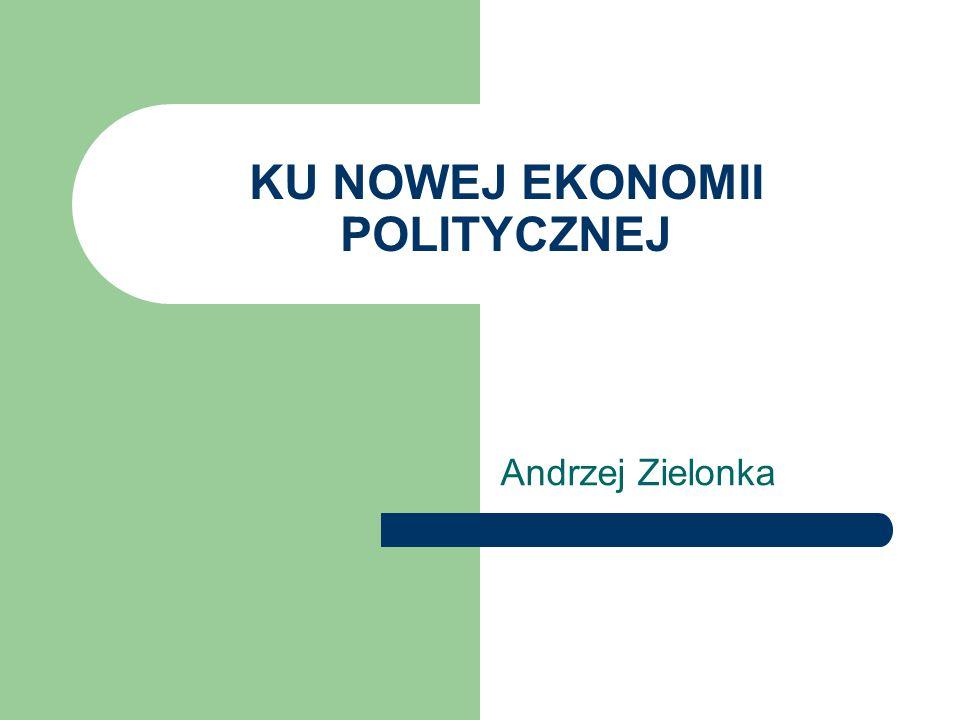 KU NOWEJ EKONOMII POLITYCZNEJ Andrzej Zielonka