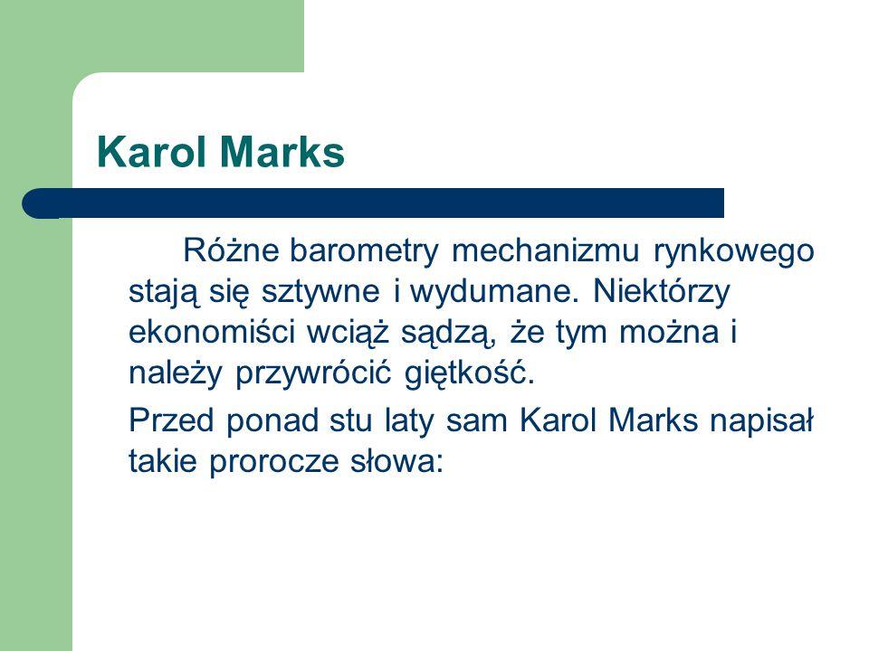 Karol Marks Różne barometry mechanizmu rynkowego stają się sztywne i wydumane. Niektórzy ekonomiści wciąż sądzą, że tym można i należy przywrócić gięt