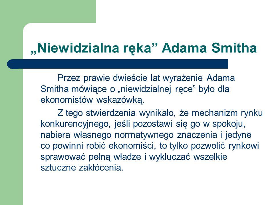 """""""Niewidzialna ręka"""" Adama Smitha Przez prawie dwieście lat wyrażenie Adama Smitha mówiące o """"niewidzialnej ręce"""" było dla ekonomistów wskazówką. Z teg"""