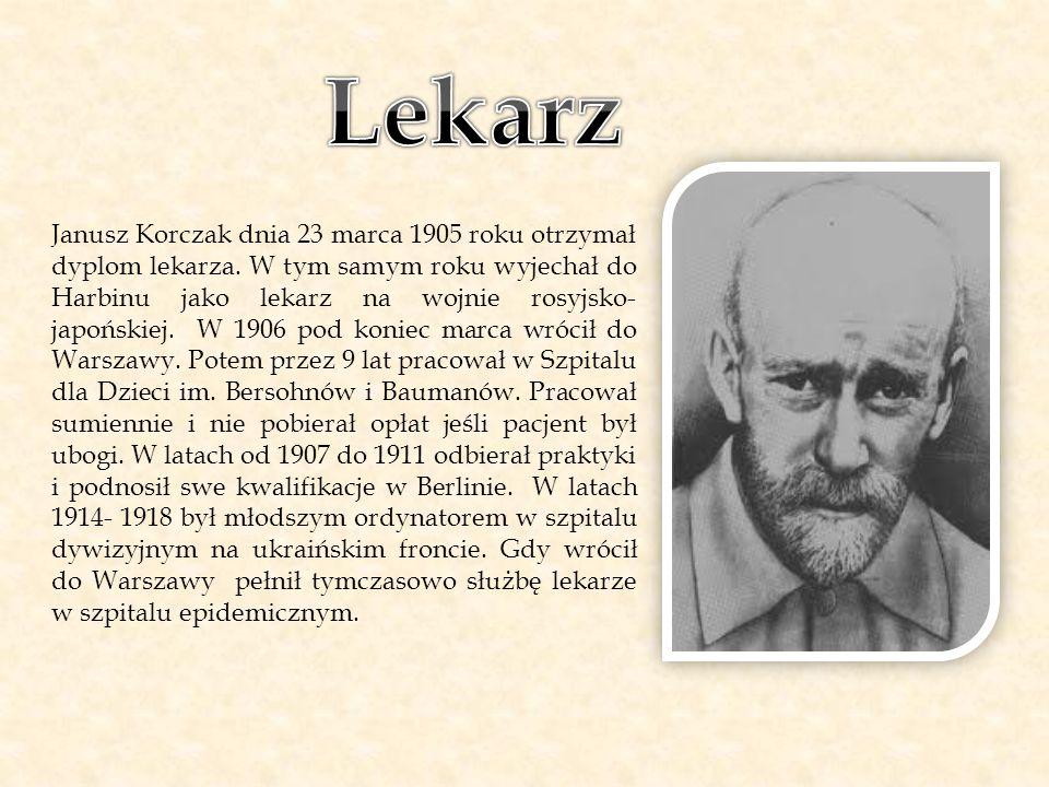 Janusz Korczak dnia 23 marca 1905 roku otrzymał dyplom lekarza. W tym samym roku wyjechał do Harbinu jako lekarz na wojnie rosyjsko- japońskiej. W 190