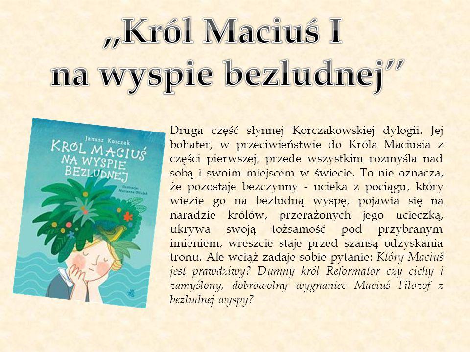 Druga część słynnej Korczakowskiej dylogii. Jej bohater, w przeciwieństwie do Króla Maciusia z części pierwszej, przede wszystkim rozmyśla nad sobą i