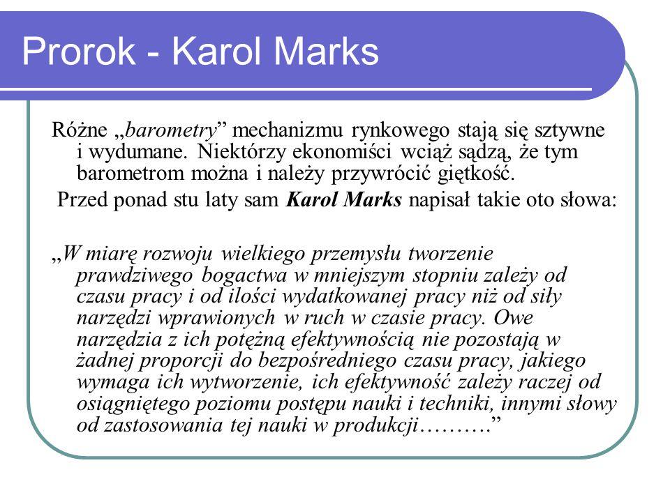 """Prorok - Karol Marks Różne """"barometry mechanizmu rynkowego stają się sztywne i wydumane."""