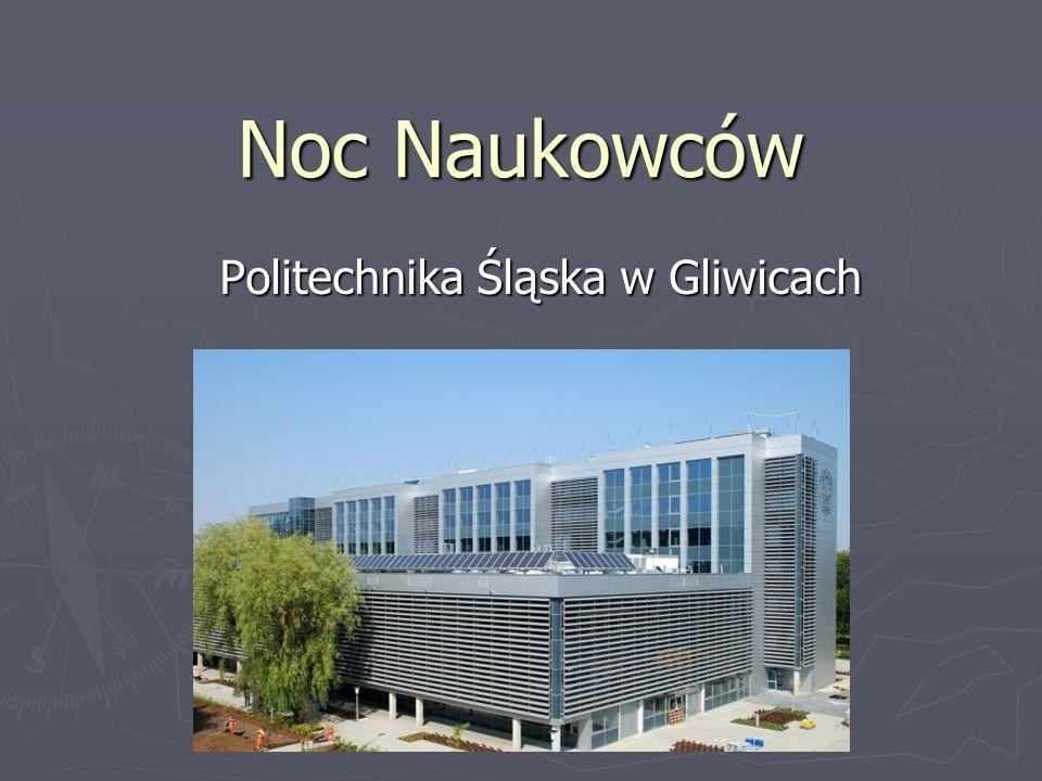 Noc Naukowców Politechnika Śląska w Gliwicach