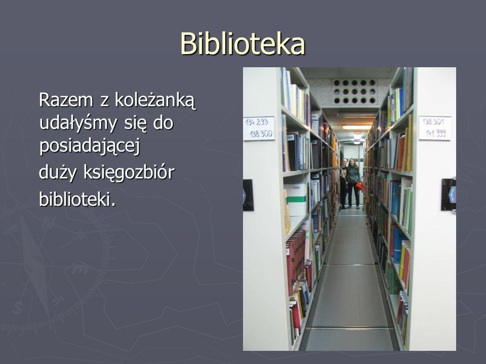 Biblioteka Razem z koleżanką udałyśmy się do posiadającej Razem z koleżanką udałyśmy się do posiadającej duży księgozbiór duży księgozbiór biblioteki.