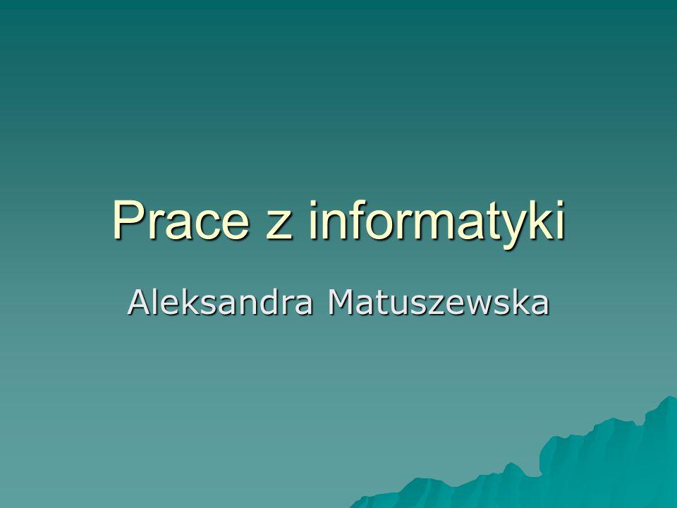 Prace z informatyki Aleksandra Matuszewska