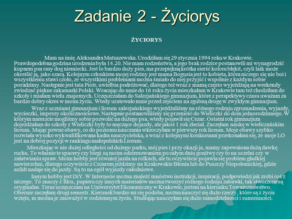 Zadanie 2 - Życiorys ŻYCIORYS Mam na imię Aleksandra Matuszewska.