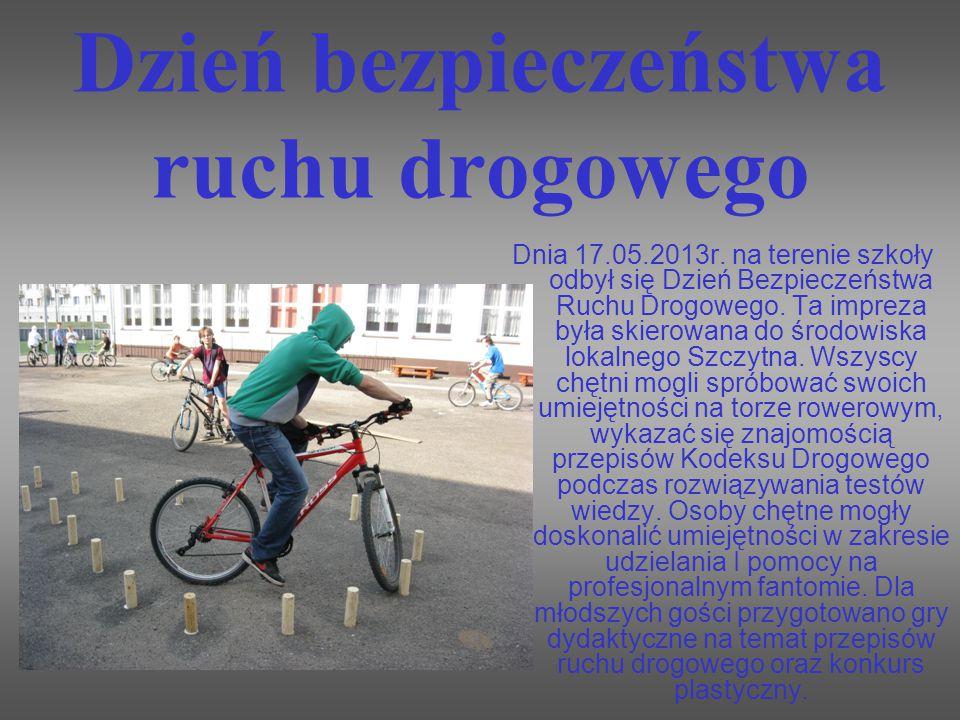 Dzień bezpieczeństwa ruchu drogowego Dnia 17.05.2013r. na terenie szkoły odbył się Dzień Bezpieczeństwa Ruchu Drogowego. Ta impreza była skierowana do