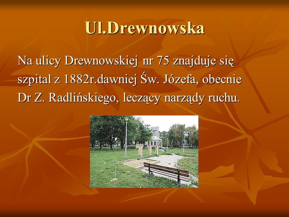 Ul.Drewnowska Na ulicy Drewnowskiej nr 75 znajduje się szpital z 1882r.dawniej Św.