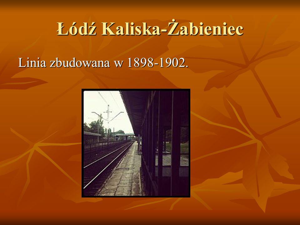 Łódź Kaliska-Żabieniec Linia zbudowana w 1898-1902.