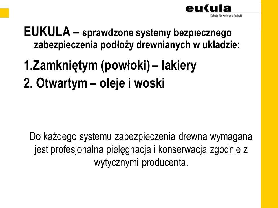 EUKULA – sprawdzone systemy bezpiecznego zabezpieczenia podłoży drewnianych w układzie: 1.Zamkniętym (powłoki) – lakiery 2.
