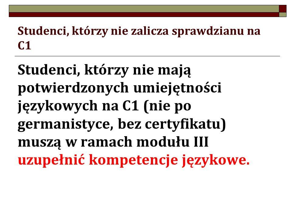 Studenci, którzy nie zalicza sprawdzianu na C1 Studenci, którzy nie mają potwierdzonych umiejętności językowych na C1 (nie po germanistyce, bez certyfikatu) muszą w ramach modułu III uzupełnić kompetencje językowe.