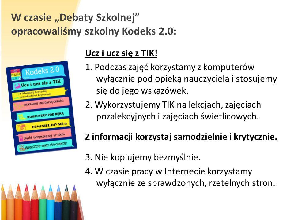 """W czasie """"Debaty Szkolnej"""" opracowaliśmy szkolny Kodeks 2.0: Ucz i ucz się z TIK! 1. Podczas zajęć korzystamy z komputerów wyłącznie pod opieką nauczy"""