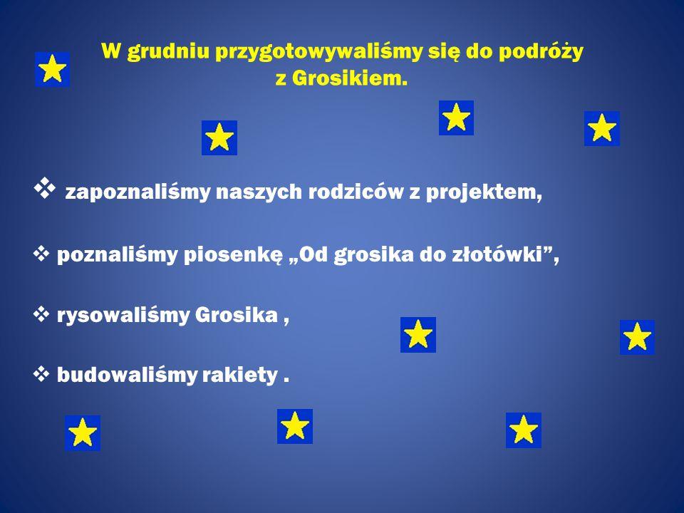 """W grudniu przygotowywaliśmy się do podróży z Grosikiem.  zapoznaliśmy naszych rodziców z projektem,  poznaliśmy piosenkę """"Od grosika do złotówki"""", """