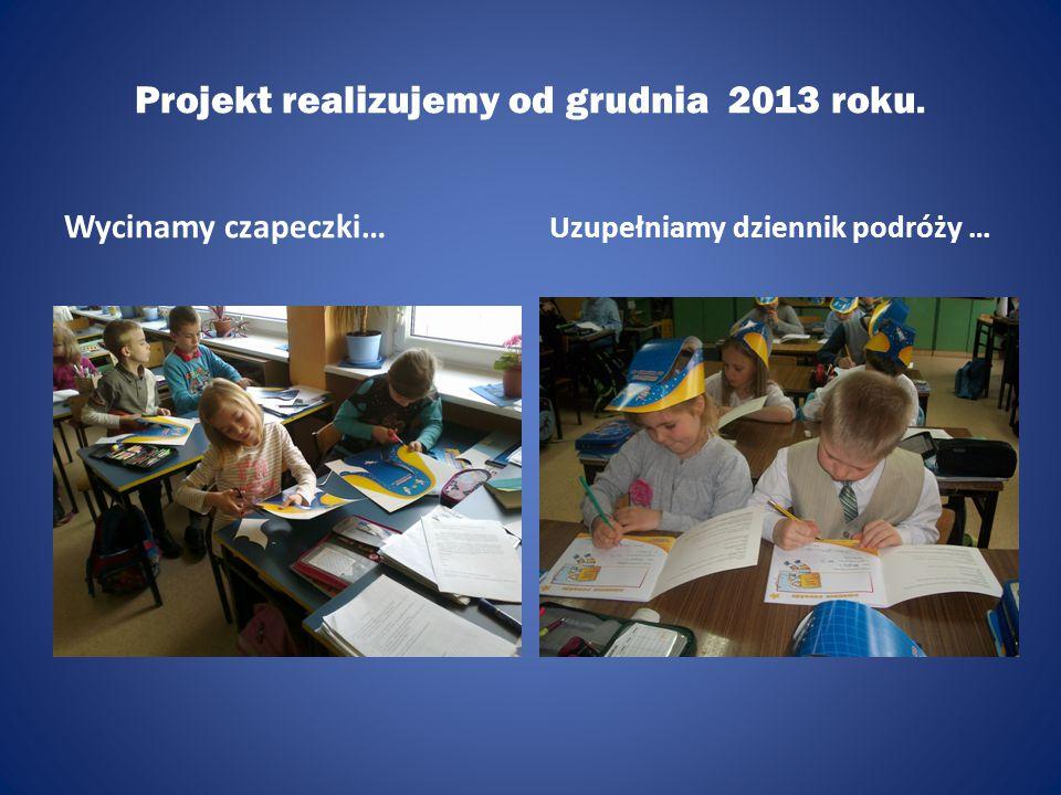 Projekt realizujemy od grudnia 2013 roku. Wycinamy czapeczki… Uzupełniamy dziennik podróży …