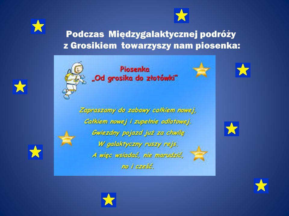 Podczas Międzygalaktycznej podróży z Grosikiem towarzyszy nam piosenka: