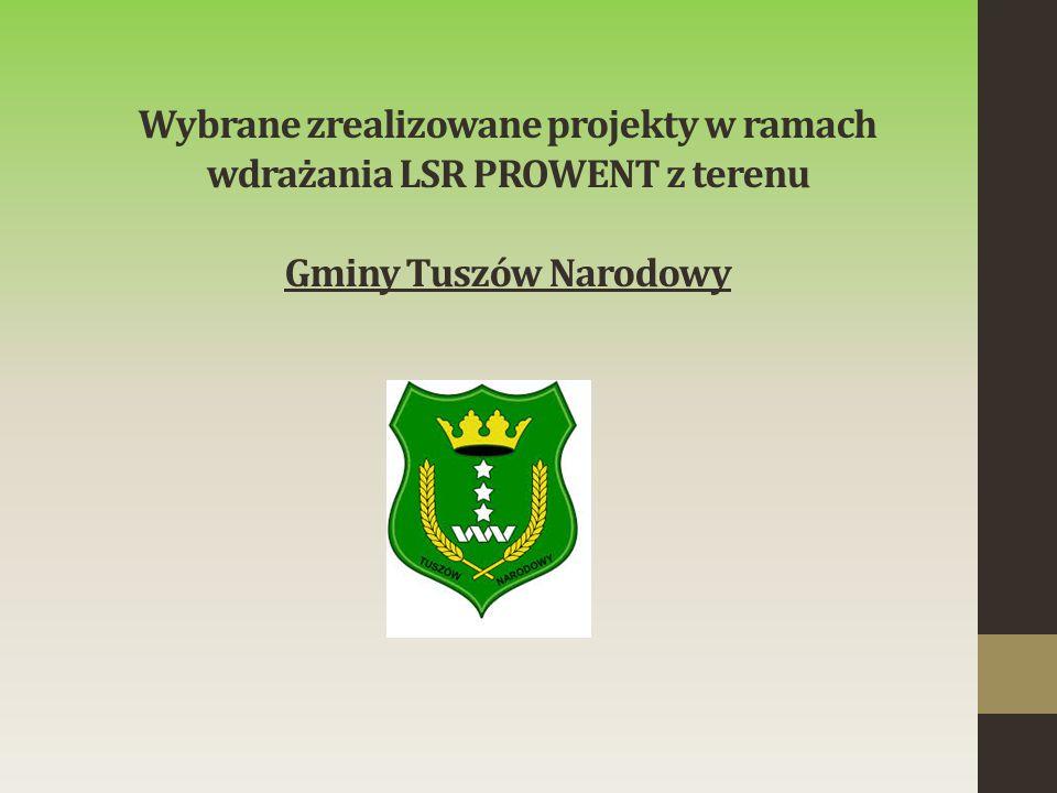 Wybrane zrealizowane projekty w ramach wdrażania LSR PROWENT z terenu Gminy Tuszów Narodowy