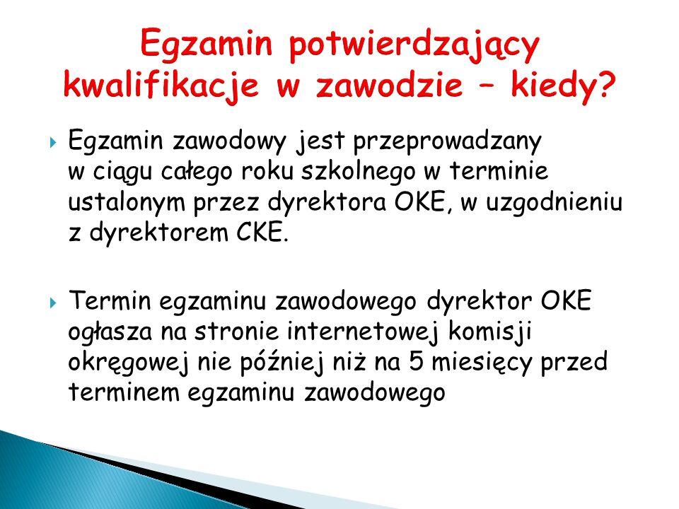  Egzamin zawodowy jest przeprowadzany w ciągu całego roku szkolnego w terminie ustalonym przez dyrektora OKE, w uzgodnieniu z dyrektorem CKE.  Termi