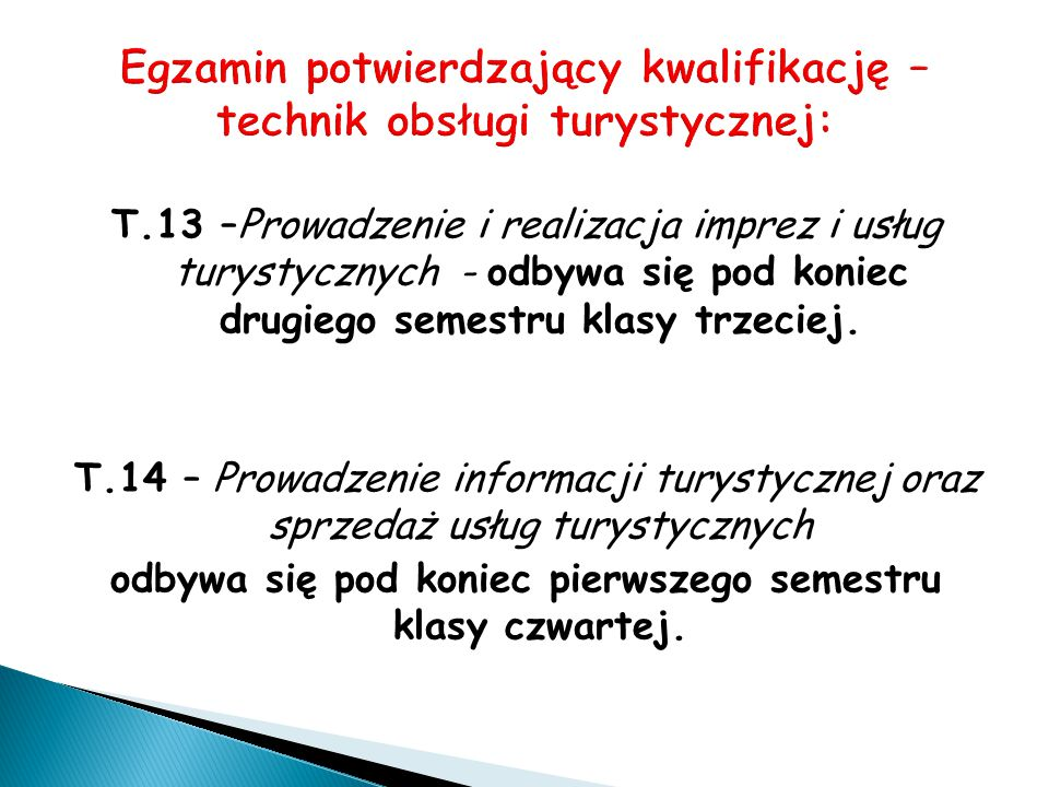 T.13 –Prowadzenie i realizacja imprez i usług turystycznych - odbywa się pod koniec drugiego semestru klasy trzeciej. T.14 – Prowadzenie informacji tu