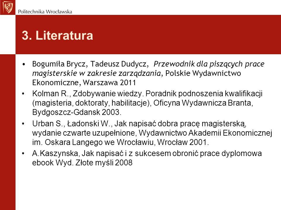 3. Literatura Bogumiła Brycz, Tadeusz Dudycz, Przewodnik dla piszących prace magisterskie w zakresie zarządzania, Polskie Wydawnictwo Ekonomiczne, War