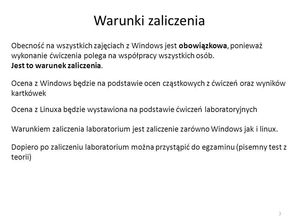 Warunki zaliczenia 3 Obecność na wszystkich zajęciach z Windows jest obowiązkowa, ponieważ wykonanie ćwiczenia polega na współpracy wszystkich osób.