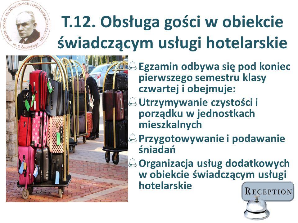 T.12. Obsługa gości w obiekcie świadczącym usługi hotelarskie  Egzamin odbywa się pod koniec pierwszego semestru klasy czwartej i obejmuje:  Utrzymy