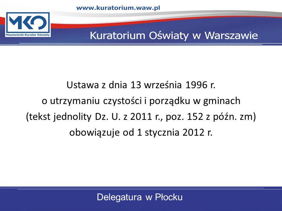 Ustawa z dnia 13 września 1996 r. o utrzymaniu czystości i porządku w gminach (tekst jednolity Dz. U. z 2011 r., poz. 152 z późn. zm) obowiązuje od 1