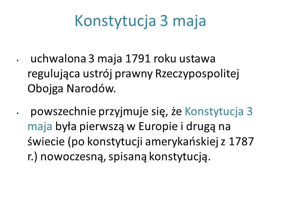Konstytucja 3 maja uchwalona 3 maja 1791 roku ustawa regulująca ustrój prawny Rzeczypospolitej Obojga Narodów.