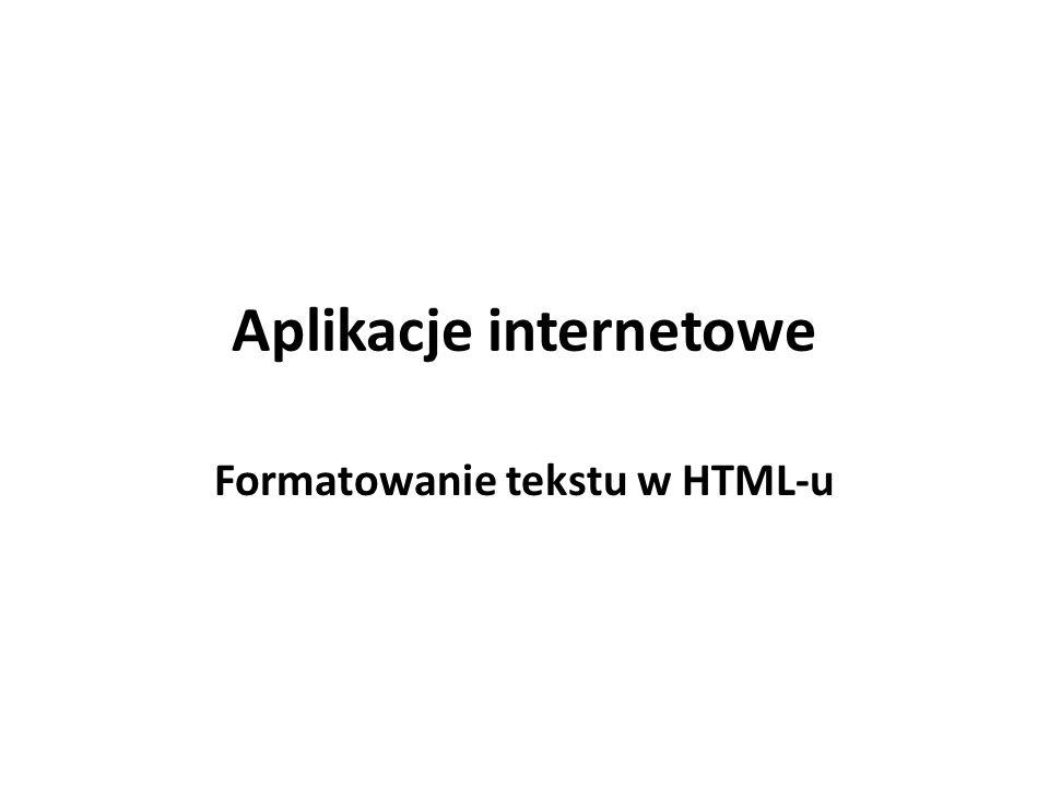 Aplikacje internetowe Formatowanie tekstu w HTML-u