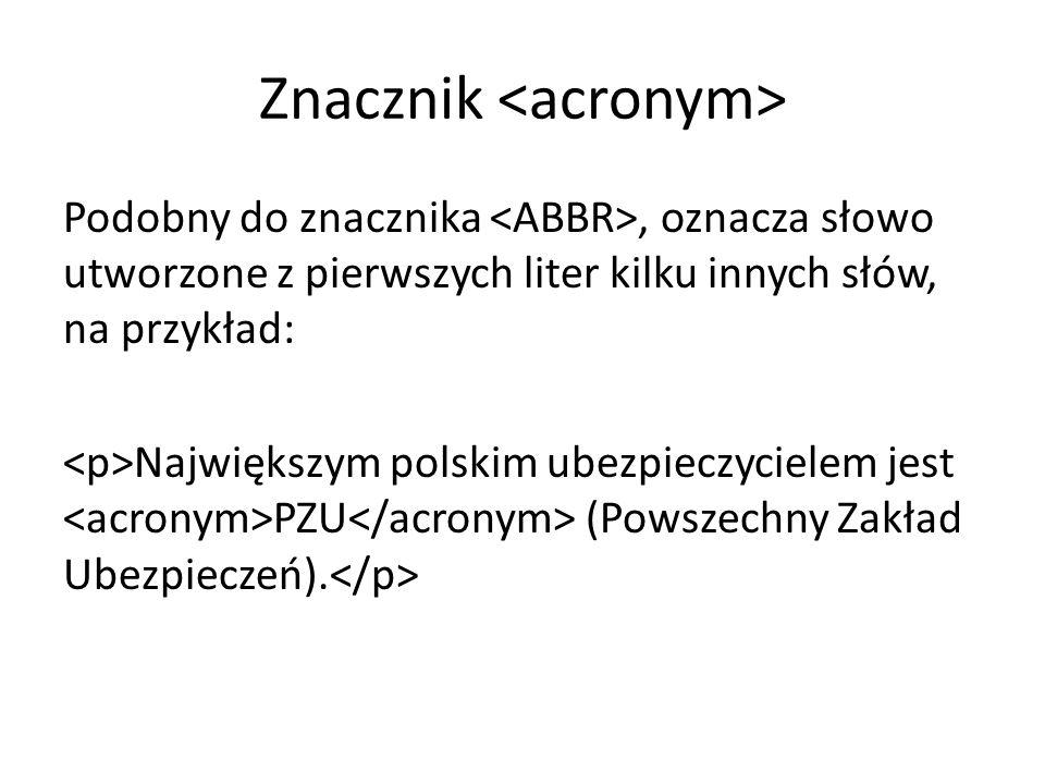 Znacznik Podobny do znacznika, oznacza słowo utworzone z pierwszych liter kilku innych słów, na przykład: Największym polskim ubezpieczycielem jest PZU (Powszechny Zakład Ubezpieczeń).