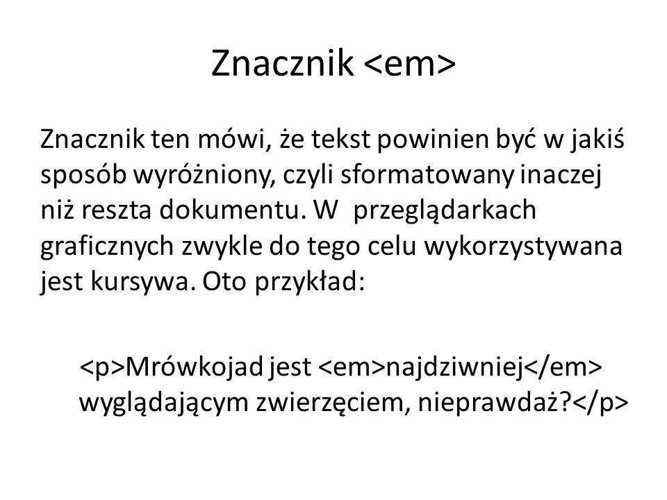 Znacznik Znacznik ten mówi, że tekst powinien być w jakiś sposób wyróżniony, czyli sformatowany inaczej niż reszta dokumentu.