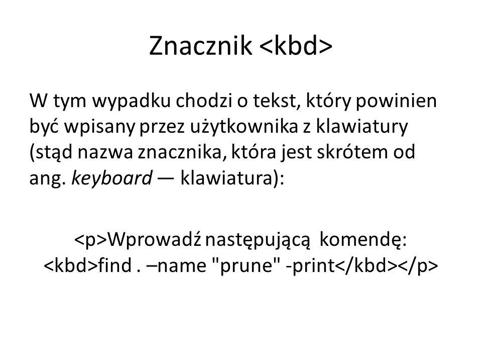 Znacznik W tym wypadku chodzi o tekst, który powinien być wpisany przez użytkownika z klawiatury (stąd nazwa znacznika, która jest skrótem od ang.