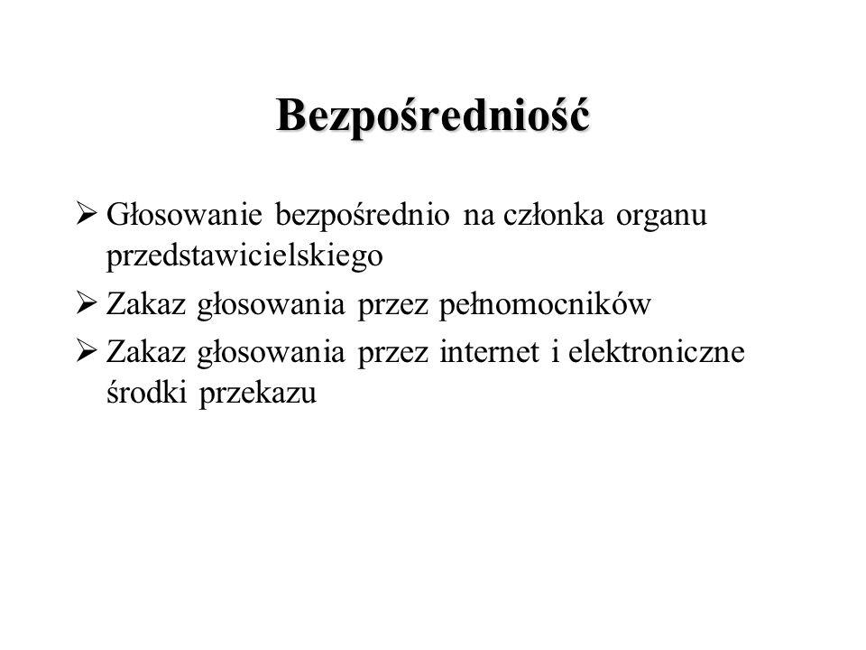 Bezpośredniość  Głosowanie bezpośrednio na członka organu przedstawicielskiego  Zakaz głosowania przez pełnomocników  Zakaz głosowania przez internet i elektroniczne środki przekazu