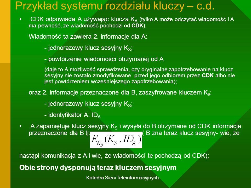 Katedra Sieci Teleinformacyjnych Przykład systemu rozdziału kluczy – c.d.