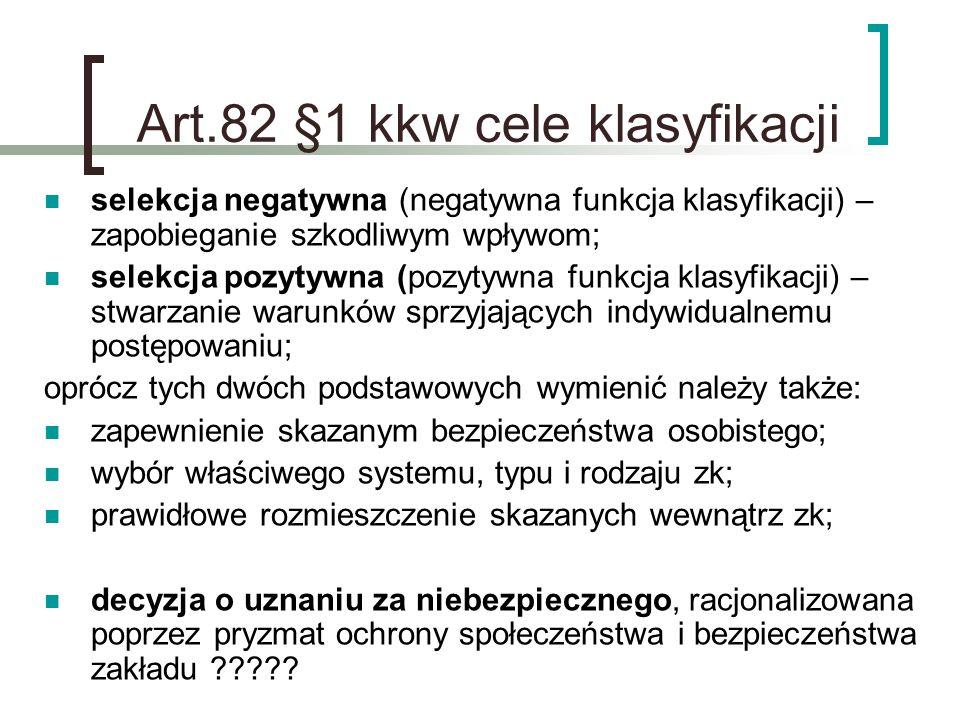 Art.82 §1 kkw cele klasyfikacji selekcja negatywna (negatywna funkcja klasyfikacji) – zapobieganie szkodliwym wpływom; selekcja pozytywna (pozytywna f